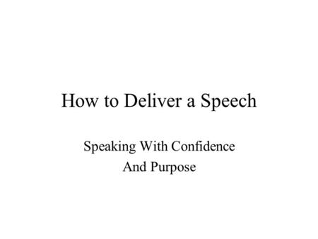 How to Deliver a Speech Speaking With Confidence And Purpose.