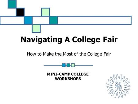 Navigating A College Fair How to Make the Most of the College Fair MINI-CAMP COLLEGE WORKSHOPS.