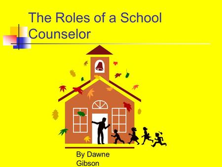 The Roles of a School Counselor By Dawne Gibson What are the many roles of a counselor? Consultant Teacher Personal Counselor Crisis Counselor Peer Facilitator.