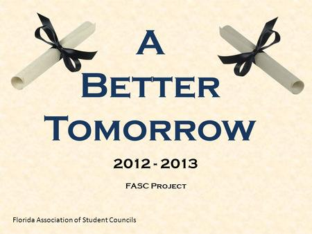 A Better Tomorrow FASC Project Florida Association of Student Councils 2012 - 2013.