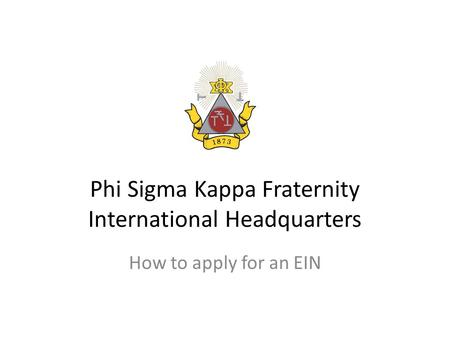 Phi Sigma Kappa Fraternity International Headquarters How to apply for an EIN.