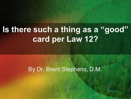 "Is there such a thing as a ""good"" card per Law 12? By Dr. Brent Stephens, D.M."
