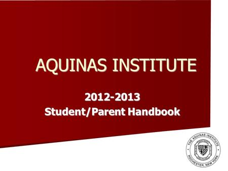 AQUINAS INSTITUTE 2012-2013 Student/Parent Handbook.