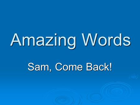 Amazing Words Sam, Come Back!. Monday  needs – things people must have to live  responsibility – when you have responsibility, there are things you.