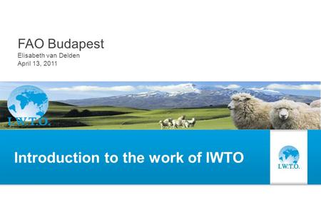Introduction to the work of IWTO FAO Budapest Elisabeth van Delden April 13, 2011.
