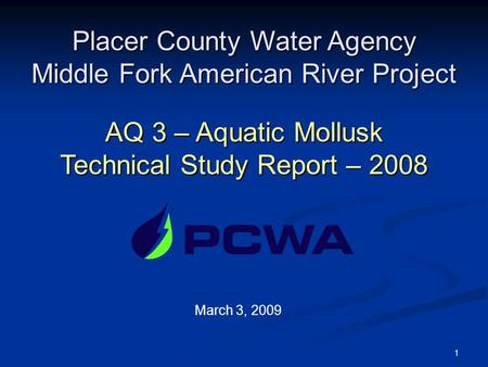 1 Placer County Water Agency Middle Fork American River Project AQ 3 – Aquatic Mollusk Technical Study Report – 2008 March 3, 2009.