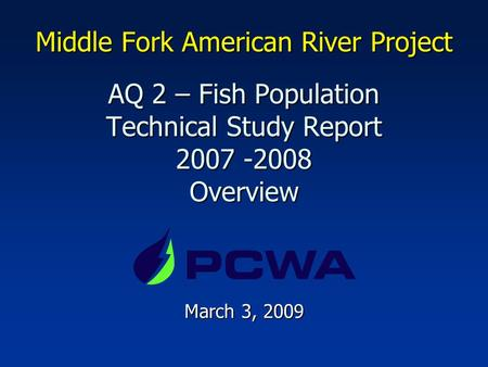 Middle Fork American River Project AQ 2 – Fish Population Technical Study Report 2007 -2008 Overview March 3, 2009.