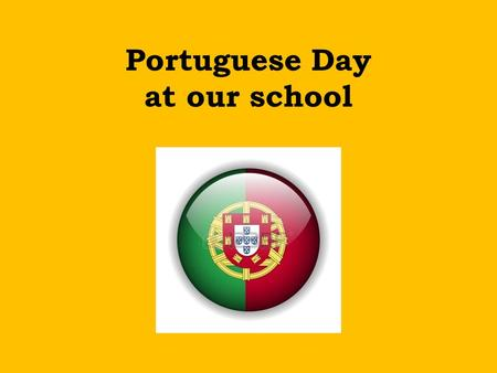 Portuguese Day at our school. Here is what the Student Council planned to do: Portuguese Language Survival Kit Quiz about Portugal The colours of the.
