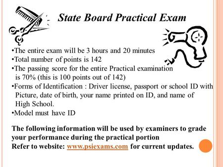 State Board Practical Exam The entire exam will be 3 hours and 20 minutes Total number of points is 142 The passing score for the entire Practical examination.