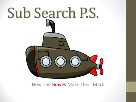 Sub Search P.S. How The Braves Make Their Mark. Sub Search P.S. 3 Parts Part 1 – SUB SKIM, UNDERLINE, BRACKET Part 2 – SEARCH ENUMERATION, ABBREVIATIONS,