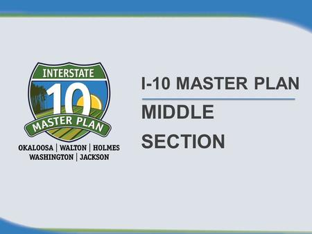I-10 MASTER PLAN MIDDLE SECTION. AGENDA Study Area Limits Master Plan Process/Project Schedule Quick Review of Current and Future Conditions Tier I Evaluation.