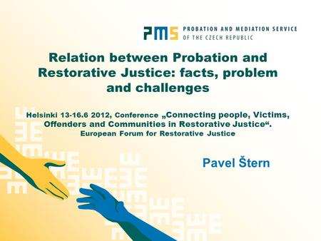 "Relation between Probation and Restorative Justice: facts, problem and challenges Helsinki 13-16.6 2012, Conference ""Connecting people, Victims, Offenders."