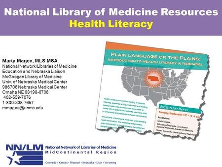 National Library of Medicine Resources Health Literacy Marty Magee, MLS MSA National Network/Libraries of Medicine Education and Nebraska Liaison McGoogan.