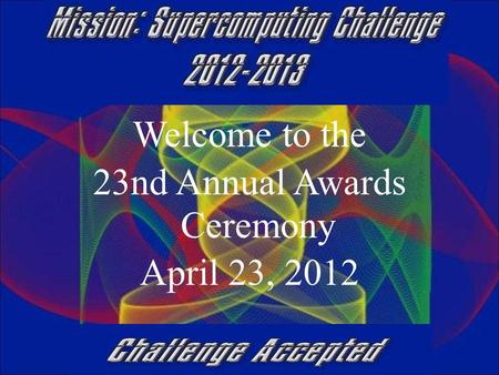 Welcome to the 23nd Annual Awards Ceremony April 23, 2012.