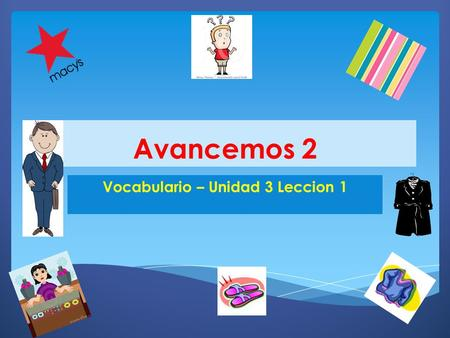 Avancemos 2 Vocabulario – Unidad 3 Leccion 1. Talk About Shopping – Clothing & Accessories  el abrigo  las botas  el chaleco  el cinturón  la falda.