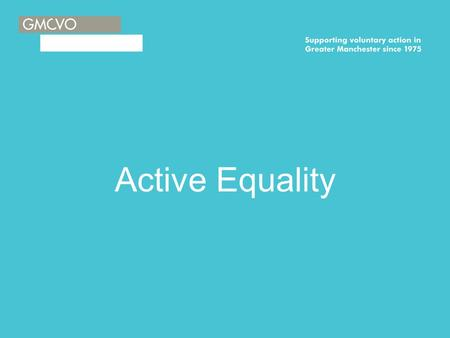 Active Equality. Equality Act 2010 Shakirah Ullah Diversity and Access Coordinator.
