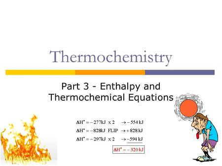 Thermochemistry Part 3 - Enthalpy and Thermochemical Equations.