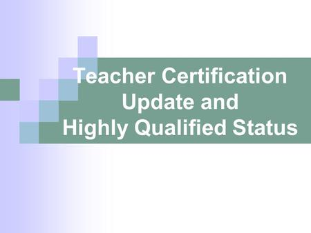 Teacher Certification Update and Highly Qualified Status.