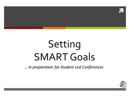  … in preparation for Student Led Conferences Setting SMART Goals.