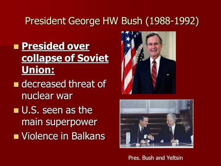 President George HW Bush (1988-1992) President George HW Bush (1988-1992) Presided over collapse of Soviet Union: Presided over collapse of Soviet Union: