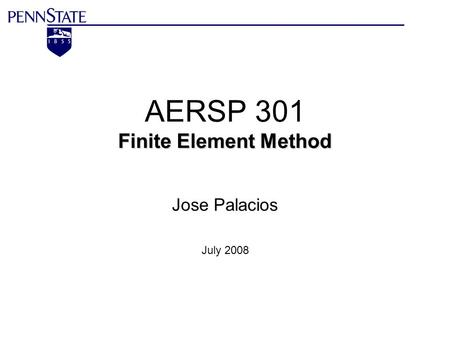 Finite Element Method AERSP 301 Finite Element Method Jose Palacios July 2008.