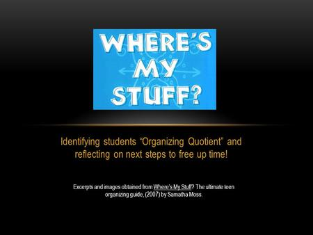 "Identifying students ""Organizing Quotient"" and reflecting on next steps to free up time! Excerpts and images obtained from Where's My Stuff? The ultimate."
