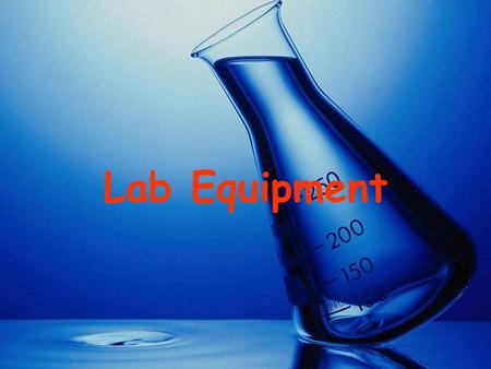 Lab Equipment. Familiarize yourself with the following: 1. Know the names of the individual pieces of lab equipment. 2. Know the use of each piece. Note: