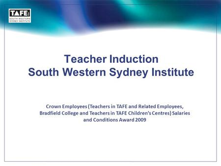 Teacher Induction South Western Sydney Institute Crown Employees (Teachers in TAFE and Related Employees, Bradfield College and Teachers in TAFE Children's.