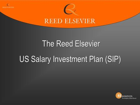 The Reed Elsevier US Salary Investment Plan (SIP) The Reed Elsevier US Salary Investment Plan (SIP)