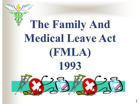 1 The Family And Medical Leave Act (FMLA) 1993. 2 Outline Definition & Enforcement Eligible employees Lost time covered Serious Health Condition Intermittent.