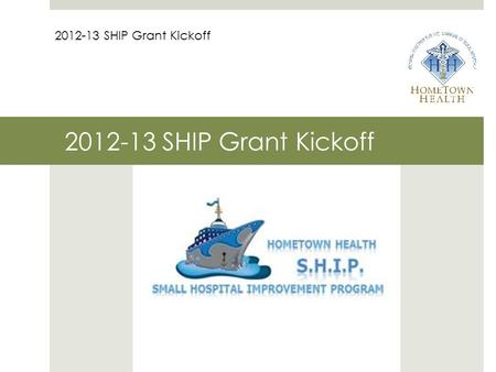 2012-13 SHIP Grant Kickoff. Data Drives Improvement 2012-13 SHIP Grant Kickoff.