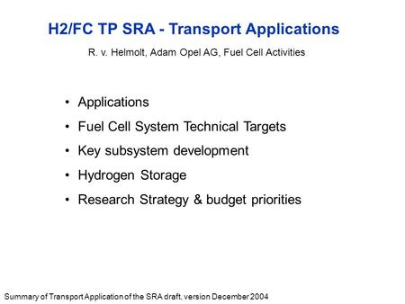 Summary of Transport Application of the SRA draft, version December 2004 H2/FC TP SRA - Transport Applications Applications Fuel Cell System Technical.