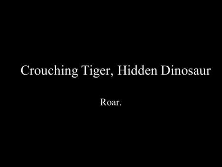 Crouching Tiger, Hidden Dinosaur Roar.. Important Issues Dinosaurs and the Bible? Dinosaur evolution (to birds, namely) Dinosaur fossils –Ages :] –Hoaxes.
