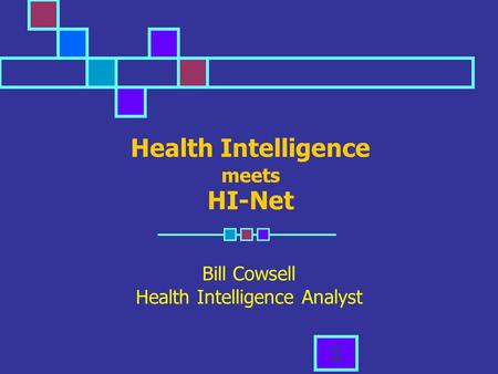 1 Health Intelligence meets HI-Net Bill Cowsell Health Intelligence Analyst.