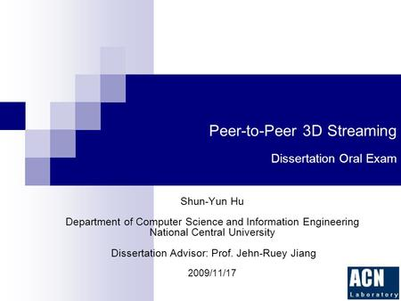 Peer-to-Peer 3D Streaming Dissertation Oral Exam Shun-Yun Hu Department of Computer Science and Information Engineering National Central University Dissertation.