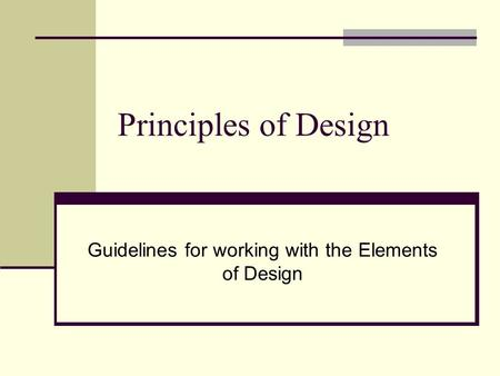 Principles of Design Guidelines for working with the Elements of Design.