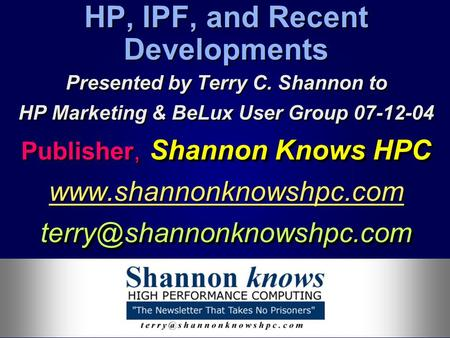 Presented by Terry C. Shannon to HP Marketing & BeLux User Group 07-12-04, Shannon Knows HPC Publisher, Shannon Knows HPC