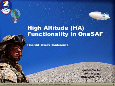 Distribution A: Approved for public release; distribution unlimited. SMDC Release Number: 9096 1 High Altitude (HA) Functionality in OneSAF OneSAF Users.