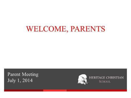 Parent Meeting July 1, 2014 WELCOME, PARENTS. Agenda  About Heritage  Vision for Heritage High School  DRAFT Heritage High School Program Overview.