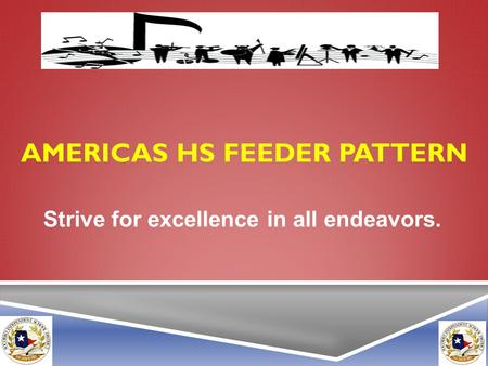 AMERICAS HS FEEDER PATTERN Strive for excellence in all endeavors.