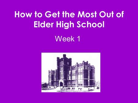 How to Get the Most Out of Elder High School Week 1.