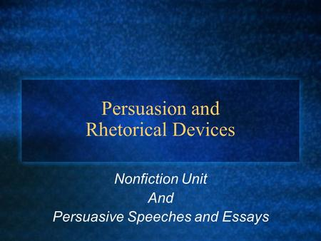 Persuasion and Rhetorical Devices Nonfiction Unit And Persuasive Speeches and Essays.