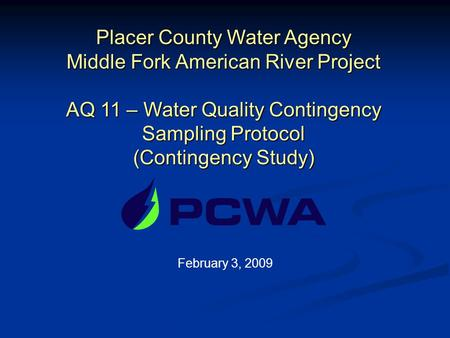 Placer County Water Agency Middle Fork American River Project AQ 11 – Water Quality Contingency Sampling Protocol (Contingency Study) February 3, 2009.