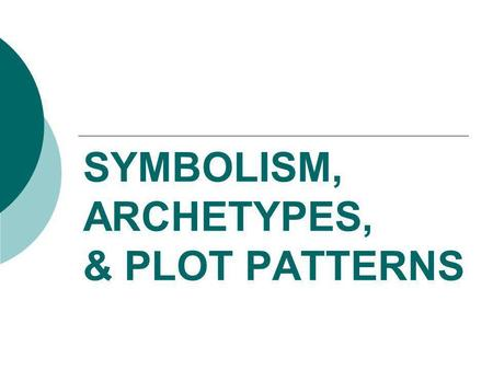 SYMBOLISM, ARCHETYPES, & PLOT PATTERNS. I. SYMBOLISM A.A symbol is something that stands for something else B.A person, place, thing, or event that represents.