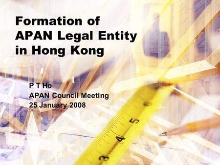 Formation of APAN Legal Entity in Hong Kong P T Ho APAN Council Meeting 25 January 2008.