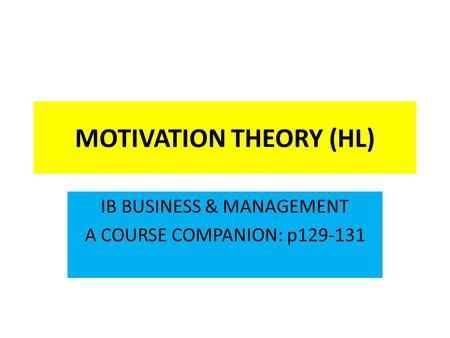 MOTIVATION THEORY (HL) IB BUSINESS & MANAGEMENT A COURSE COMPANION: p129-131.