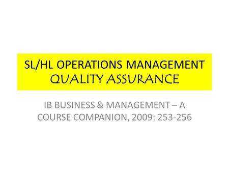 SL/HL OPERATIONS MANAGEMENT QUALITY ASSURANCE IB BUSINESS & MANAGEMENT – A COURSE COMPANION, 2009: 253-256.