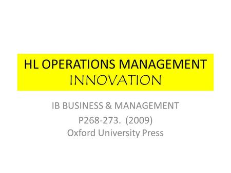 HL OPERATIONS MANAGEMENT INNOVATION IB BUSINESS & MANAGEMENT P268-273. (2009) Oxford University Press.