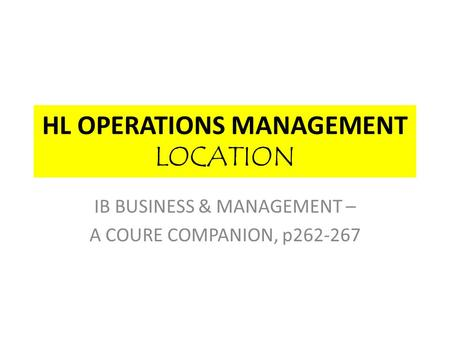 HL OPERATIONS MANAGEMENT LOCATION IB BUSINESS & MANAGEMENT – A COURE COMPANION, p262-267.