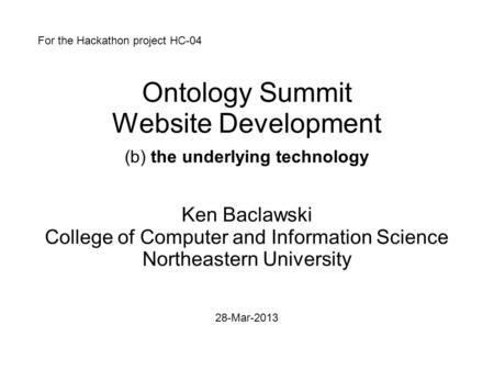 Ontology Summit Website Development (b) the underlying technology Ken Baclawski College of Computer and Information Science Northeastern University 28-Mar-2013.